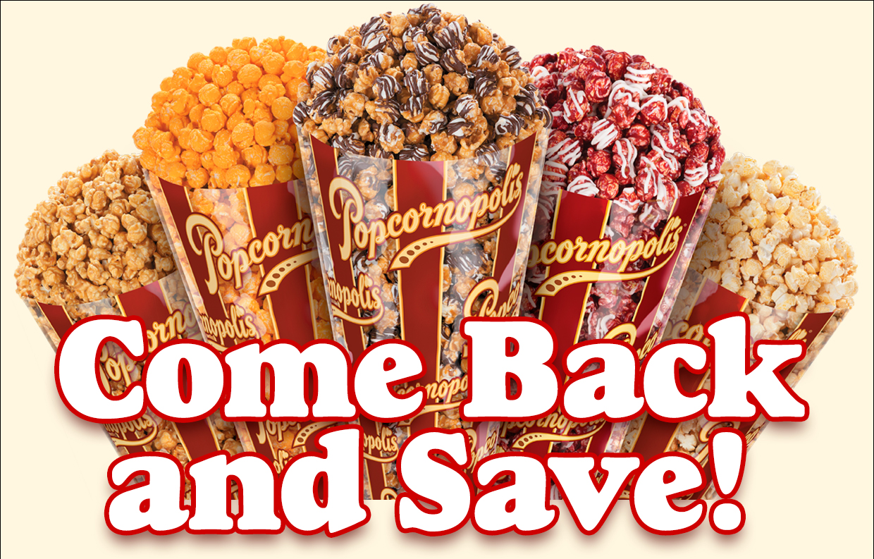 Come back to Popcornopolis and Save 25%!